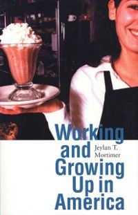 Adolescent Lives: Working and Growing Up in America, Jeylan T. Mortimer