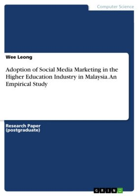 Adoption of Social Media Marketing in the Higher Education Industry in Malaysia. An Empirical Study, Wee Leong