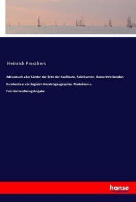 Adressbuch aller Länder der Erde der Kaufleute, Fabrikanten, Gewerbtreibenden, Gutsbesitzer etc Zugleich Handelsgeograph - Anonym |