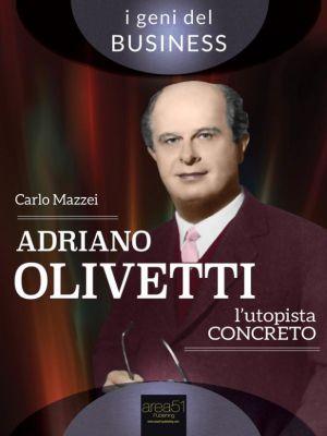 Adriano Olivetti. L'utopista concreto, Carlo Mazzei