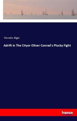 Adrift in The Cityor Oliver Conrad's Plucky Fight, Horatio Alger