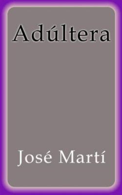 Adúltera, José Martí