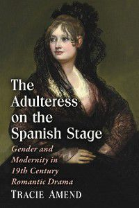 Adulteress on the Spanish Stage, Tracie Amend