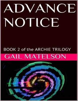 Advance Notice: Book 2 of the Archie Trilogy, Gail Matelson