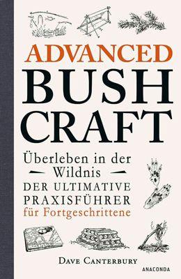 Advanced Bushcraft - Überleben in der Wildnis, Dave Canterbury