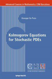 Advanced Courses in Mathematics - CRM Barcelona: Kolmogorov Equations for Stochastic PDEs, Giuseppe Da Prato