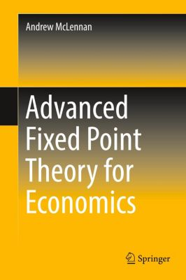 Advanced Fixed Point Theory for Economics, Andrew McLennan