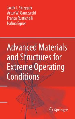 Advanced Materials and Structures for Extreme Operating Conditions, Franco Rustichelli, Artur W. Ganczarski, Halina Egner, Jacek Skrzypek