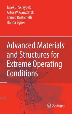 Advanced Materials and Structures for Extreme Operating Conditions, Franco Rustichelli, Artur W. Ganczarski, Halina Egner, Jacek Skrzypek