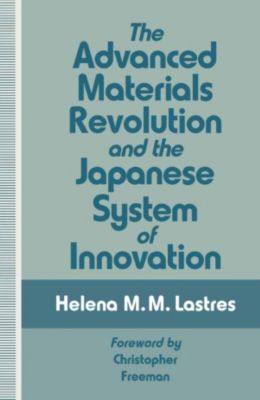 Advanced Materials Revolution and the Japanese System of Innovation, Helena M. M. Lastres
