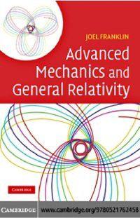 Advanced Mechanics and General Relativity, Joel Franklin