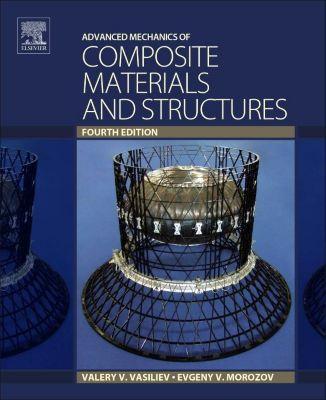 Advanced Mechanics of Composite Materials and Structural Elements, Valery V. Vasiliev, Evgeny V. Morozov