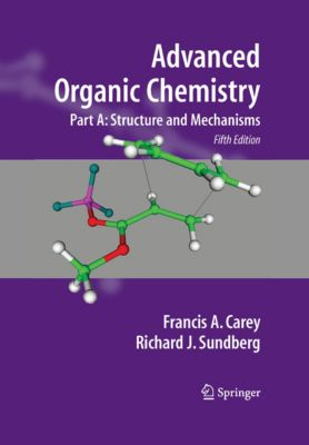 Advanced Organic Chemistry: Advanced Organic Chemistry, Richard J. Sundberg, Francis A. Carey