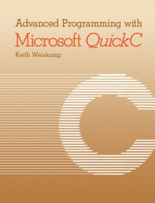Advanced Programming with Microsoft QuickC, Keith Weiskamp
