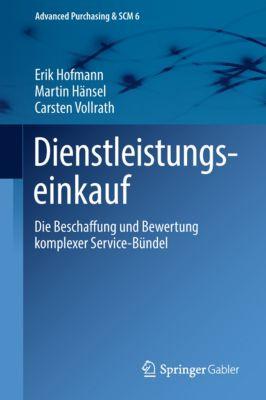 Advanced Purchasing & SCM: Dienstleistungseinkauf, Erik Hofmann, Martin Hänsel, Carsten Vollrath