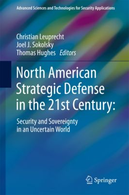 Advanced Sciences and Technologies for Security Applications: North American Strategic Defense in the 21st Century: