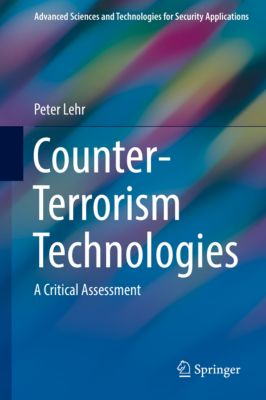 Advanced Sciences and Technologies for Security Applications: Counter-Terrorism Technologies, Peter Lehr