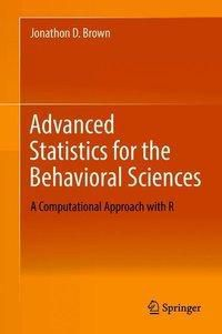 Advanced Statistics for the Behavioral Sciences, Jonathon D. Brown