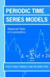 Advanced Texts in Econometrics: Periodic Time Series Models, Philip Hans Franses, Richard Paap