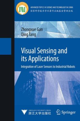 Advanced Topics in Science and Technology in China: Visual Sensing and its Applications, Qing Tang, Zhongxue Gan