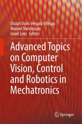 Advanced Topics on Computer Vision, Control and Robotics in Mechatronics