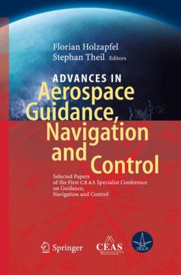 Advances in Aerospace Guidance, Navigation and Control