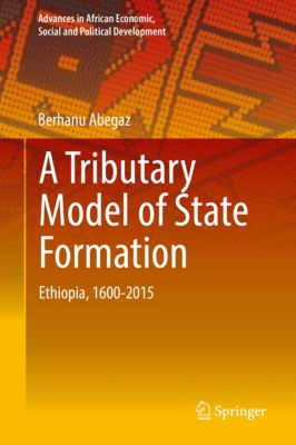Advances in African Economic, Social and Political Development: A Tributary Model of State Formation, Berhanu Abegaz