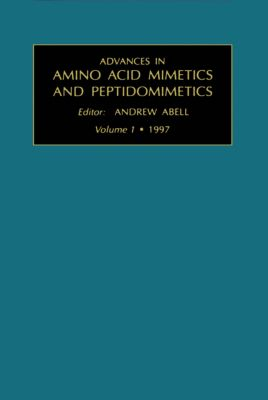 Advances in Amino Acid Mimetics and Peptidomimetics: Advances in Amino Acid Mimetics and Peptidomimetics, A. Abell