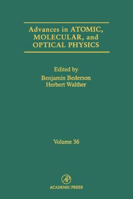 Advances In Atomic, Molecular, and Optical Physics: Advances in Atomic, Molecular, and Optical Physics