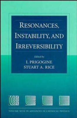 Advances in Chemical Physics: Resonances, Instability, and Irreversibility, Volume 99