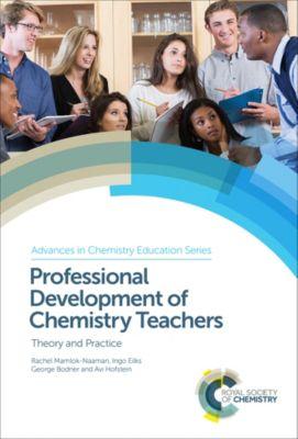 Advances in Chemistry Education Series: Professional Development of Chemistry Teachers, Ingo Eilks, Avi Hofstein, George Bodner, Rachel Mamlok-Naaman