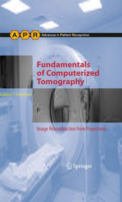 Advances in Computer Vision and Pattern Recognition: Fundamentals of Computerized Tomography, Gabor T. Herman