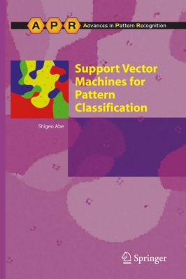 Advances in Computer Vision and Pattern Recognition: Support Vector Machines for Pattern Classification, Shigeo Abe