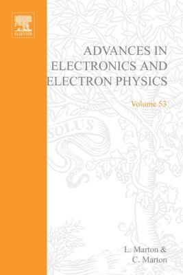 Advances In Electronics And Electron Physics: Advances in Electronics and Electron Physics