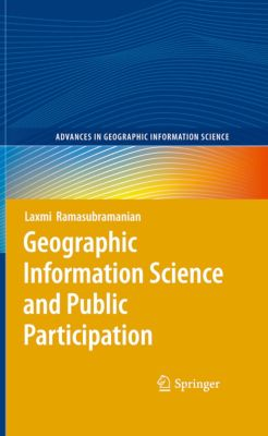 Advances in Geographic Information Science: Geographic Information Science and Public Participation, Laxmi Ramasubramanian