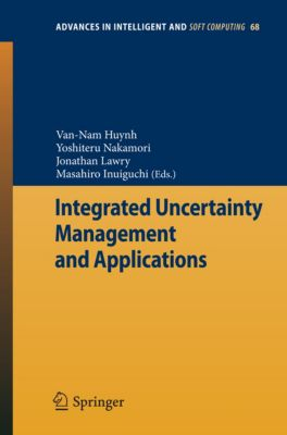 Advances in Intelligent and Soft Computing: Integrated Uncertainty Management and Applications, Jonathan Lawry, Yoshiteru Nakamori, Van-Nam Huynh