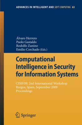 Advances in Intelligent and Soft Computing: Computational Intelligence in Security for Information Systems, Álvaro Herrero, Rodolfo Zunino