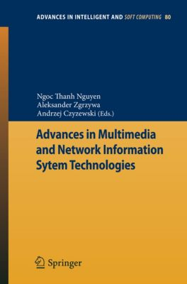 Advances in Intelligent and Soft Computing: Advances in Multimedia and Network Information System Technologies, Ngoc-Thanh Nguyen, Andrzej Czyzewski, Aleksander Zgrzywa