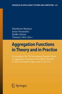 Advances in Intelligent Systems and Computing: Aggregation Functions in Theory and in Practise