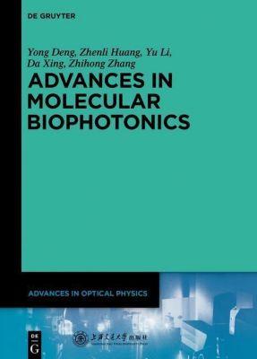 Advances in Optical Physics: 5 Advances in Molecular Biophotonics, Da Xing, Zhihong Zhang, Yong Deng, Zhenli Huang, Yu Li