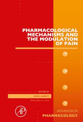 Advances in Pharmacology: Pharmacological Mechanisms and the Modulation of Pain