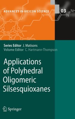 Advances in Silicon Science: Applications of Polyhedral Oligomeric Silsesquioxanes, Claire Hartmann-Thompson