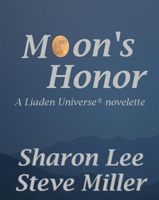 Adventures in the Liaden Universe®: Moon's Honor (Adventures in the Liaden Universe®, #20), Steve Miller, Sharon Lee