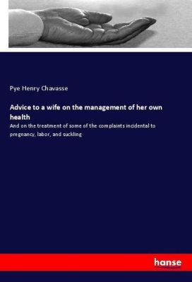 Advice to a wife on the management of her own health, Pye Henry Chavasse