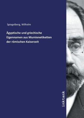 Ägyptische und griechische Eigennamen aus Mumienetiketten der römischen Kaiserzeit - Wilhelm Spiegelberg pdf epub