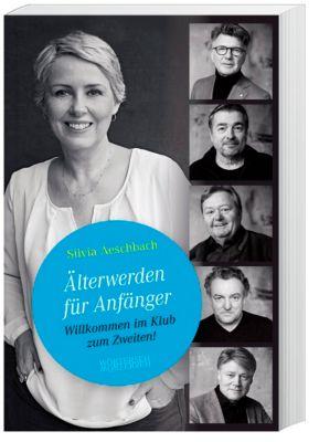 Älterwerden für Anfänger, Silvia Aeschbach