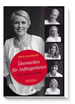 Älterwerden für Anfängerinnen, Silvia Aeschbach