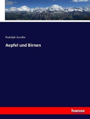 Aepfel und Birnen, Rudolph Goethe