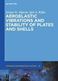 Aeroelastic vibrations and stability of plates and shells, Sergey D. Algazin, Igor A. Kijko