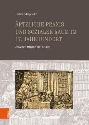 Ärtzliche Praxis und sozialer Raum im 17. Jahrhundert, Sabine Schlegelmilch